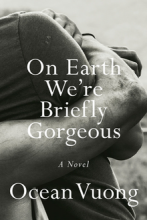 QueerEvents.ca - Book - On Earth We Are Briefly Gorgeous - Ocean Vuong